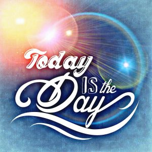 "text ""today is the day"""